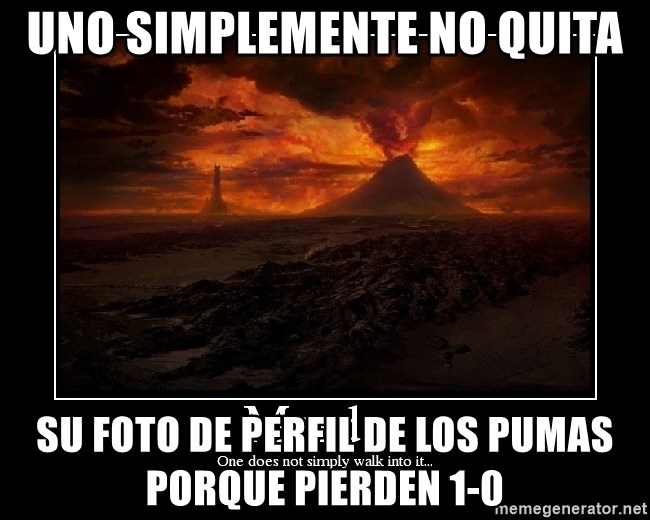 Lord Of The Rings Boromir One Does Not Simply Mordor - Uno simplemente no quita su foto de perfil de los pumas porque pierden 1-0