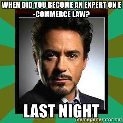 Tony Stark iron - WHEN DID YOU BECOME AN EXPERT ON E-COMMERCE LAW? last night