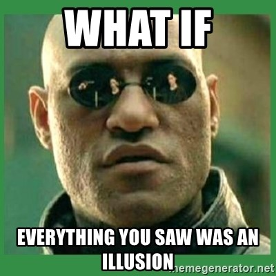 Matrix Morpheus - what if everything you saw was an illusion