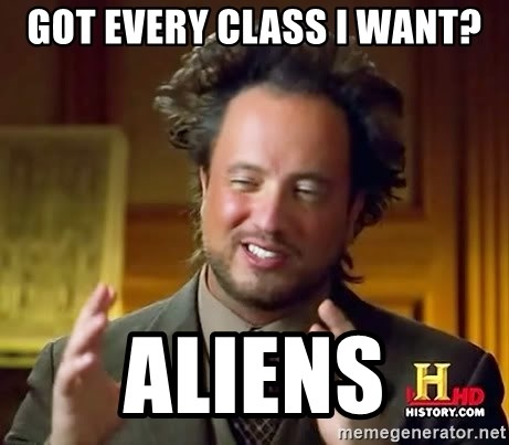 Ancient Aliens - got every class i want? aliens