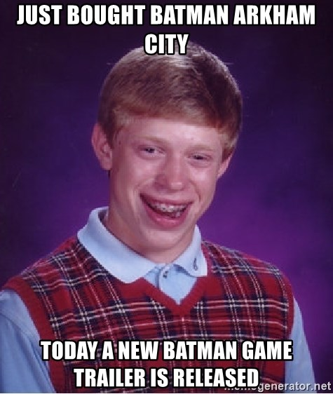 Bad Luck Brian - just bought batman arkham city today a new batman game trailer is released