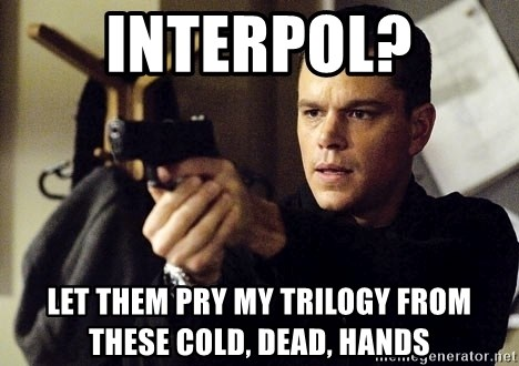 Jason Bourne - interpol? let them pry my trilogy from these cold, dead, hands