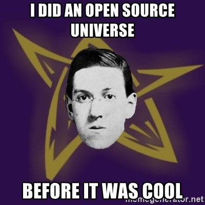 advice lovecraft  - I did An open source universe Before it was cool