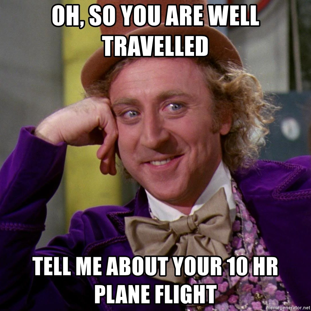 Willy Wonka - OH, SO YOU are well travelled tell me about your 10 hr plane flight