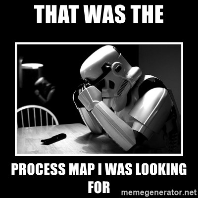 Sad Trooper - THAT WAS THE PROCESS MAP I WAS LOOKING FOR