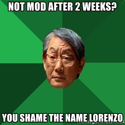 High Expectations Asian Father - not mod after 2 weeks? you shame the name lorenzo