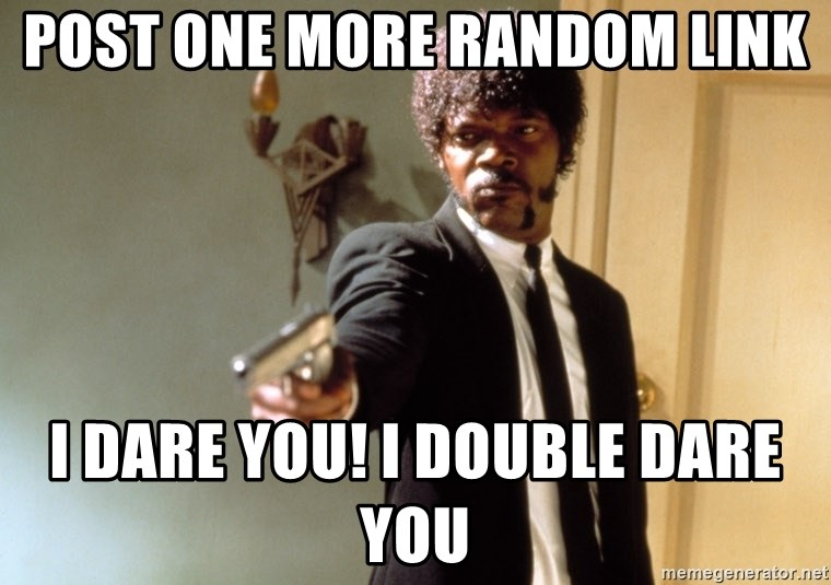 Samuel L Jackson - Post one more random link i dare you! i DOUBLE dare you