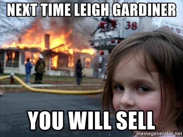 Disaster Girl - next time leigh gardiner you will sell