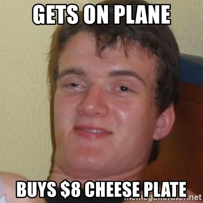 Stoner Stanley - Gets on plane buys $8 cheese plate