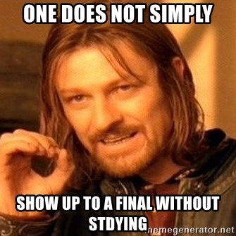 One Does Not Simply - one does not simply show up to a final without stdying