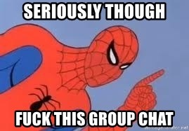 Spiderman - Seriously though Fuck this group chat