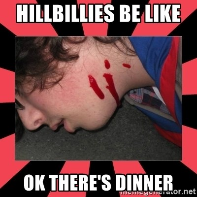 Dead Explorer - HILLBILLIES BE LIKE  OK THERE'S DINNER
