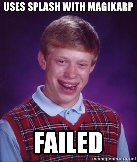 Bad Luck Brian - USES SPLASH WITH MAGIKARP FAILED