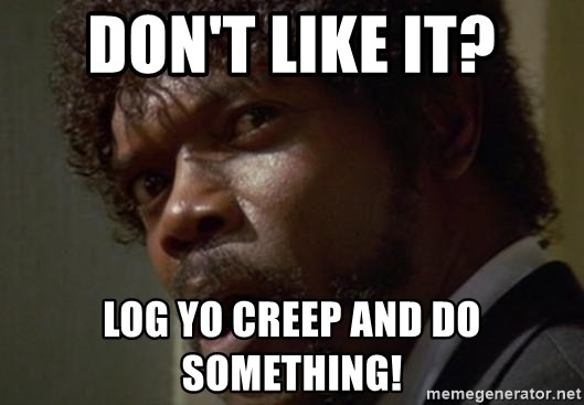 Angry Samuel L Jackson - Don't like it? log yo creep and do something!