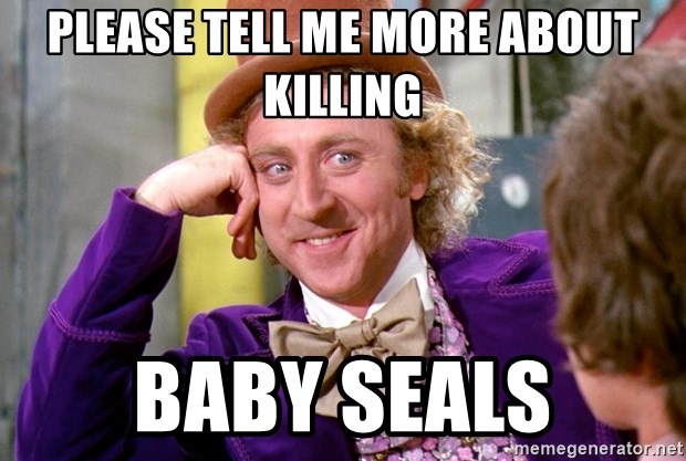 Willy Wonka - please tell me more about killing baby seals