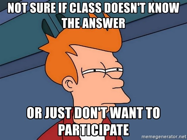 Futurama Fry - Not sure if class doesn't know the answer Or just don't want to participate