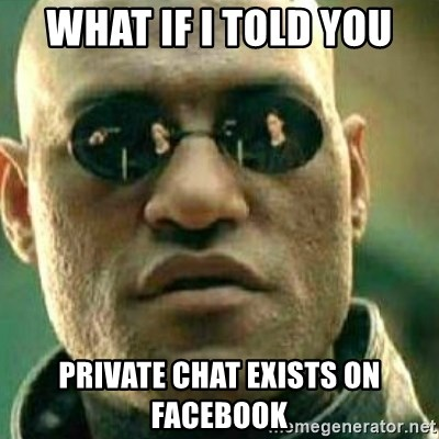 What If I Told You - What if i told you private chat exists on facebook