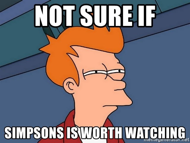 Futurama Fry - NOT SURE IF SIMPSONS IS WORTH WATCHING