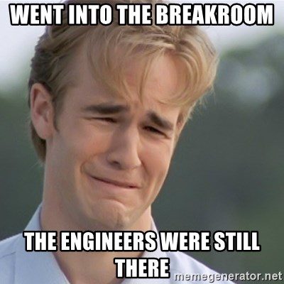 Dawson's Creek - went into the breakroom  the engineers were still there