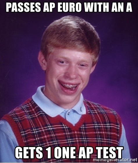 Bad Luck Brian - passes ap euro with an a gets 1 one ap test