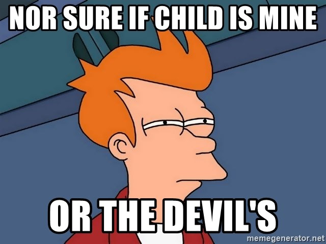 Futurama Fry - Nor Sure if Child Is Mine Or The Devil's