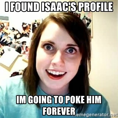 Overly Attached Girlfriend 2 - I found Isaac's profile im going to poke him forever