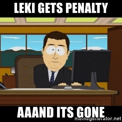 and they're gone - leki gets penalty aaand its gone