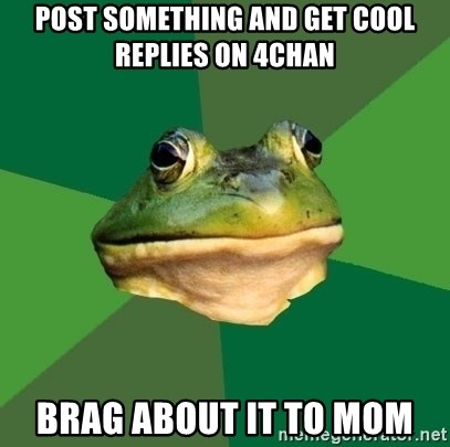 Foul Bachelor Frog - post something and get cool replies on 4chan brag about it to mom