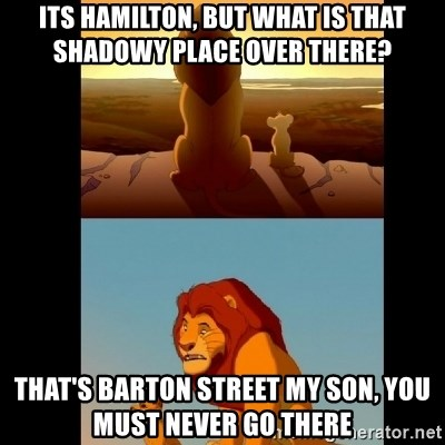 Lion King Shadowy Place - Its Hamilton, but what is that shAdowy place over there? That's Barton street my son, you must never go there