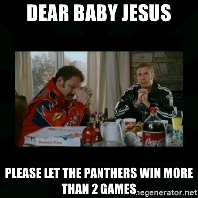 Dear lord baby jesus - Dear baby jesus Please let the panthers win more than 2 games
