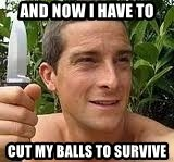 Bear Grylls Knife - and now i have to  cut my balls to survive