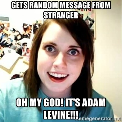 Overly Attached Girlfriend 2 - Gets random message from stranger oh my god! It's adam levine!!!
