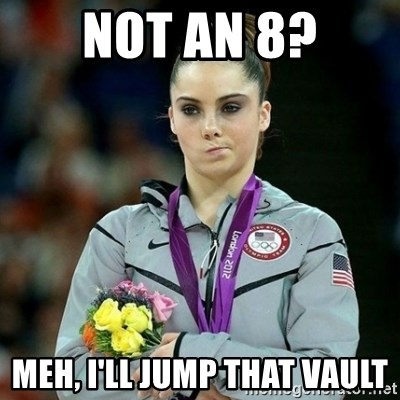 McKayla Maroney Not Impressed - not an 8? meh, I'll jump that vault