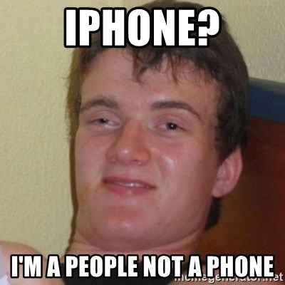 Really Stoned Guy - iphone? i'm a people not a phone