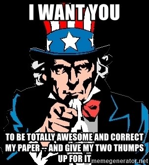 I Want You - I WANT YOU TO be totally awesome and correct my paper -- and give my two thumps up for it