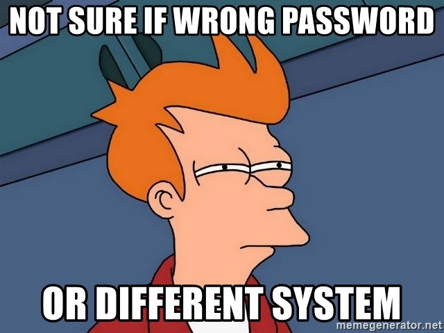 Futurama Fry - not sure if wrong password or different system