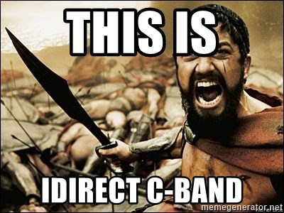This Is Sparta Meme - This is idirect c-band