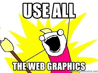 X ALL THE THINGS - USE ALL THE WEB GRAPHICS
