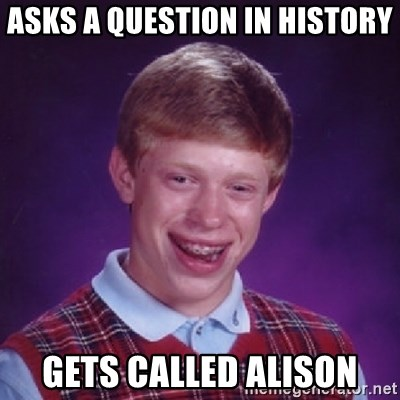 Bad Luck Brian - asks a question in history gets called alison