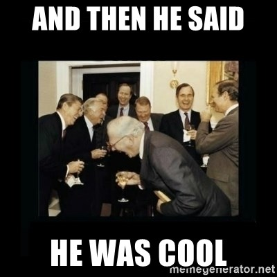 Rich Men Laughing - AND THEN HE SAID  HE WAS COOL