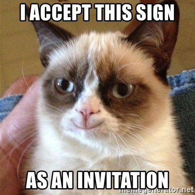 Grumpy Cat Smile - I ACCEPT THIS SIGN AS AN INVITATION