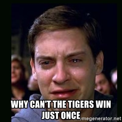 crying peter parker -  WHY CAN'T THE TIGERS WIN JUST ONCE