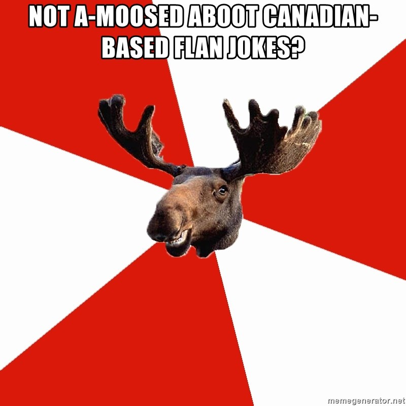 Stereotypical Canadian Moose - Not a-moosed aboot CanadIan-based flan jokes?
