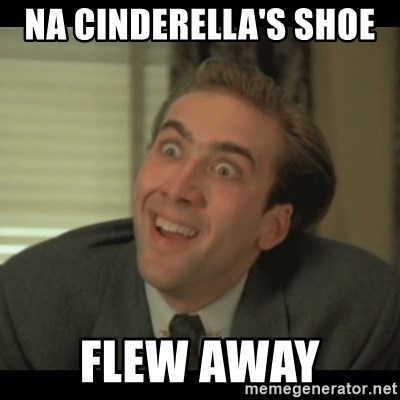 Nick Cage - NA CINDERELLA'S SHOE   FLEW AWAY