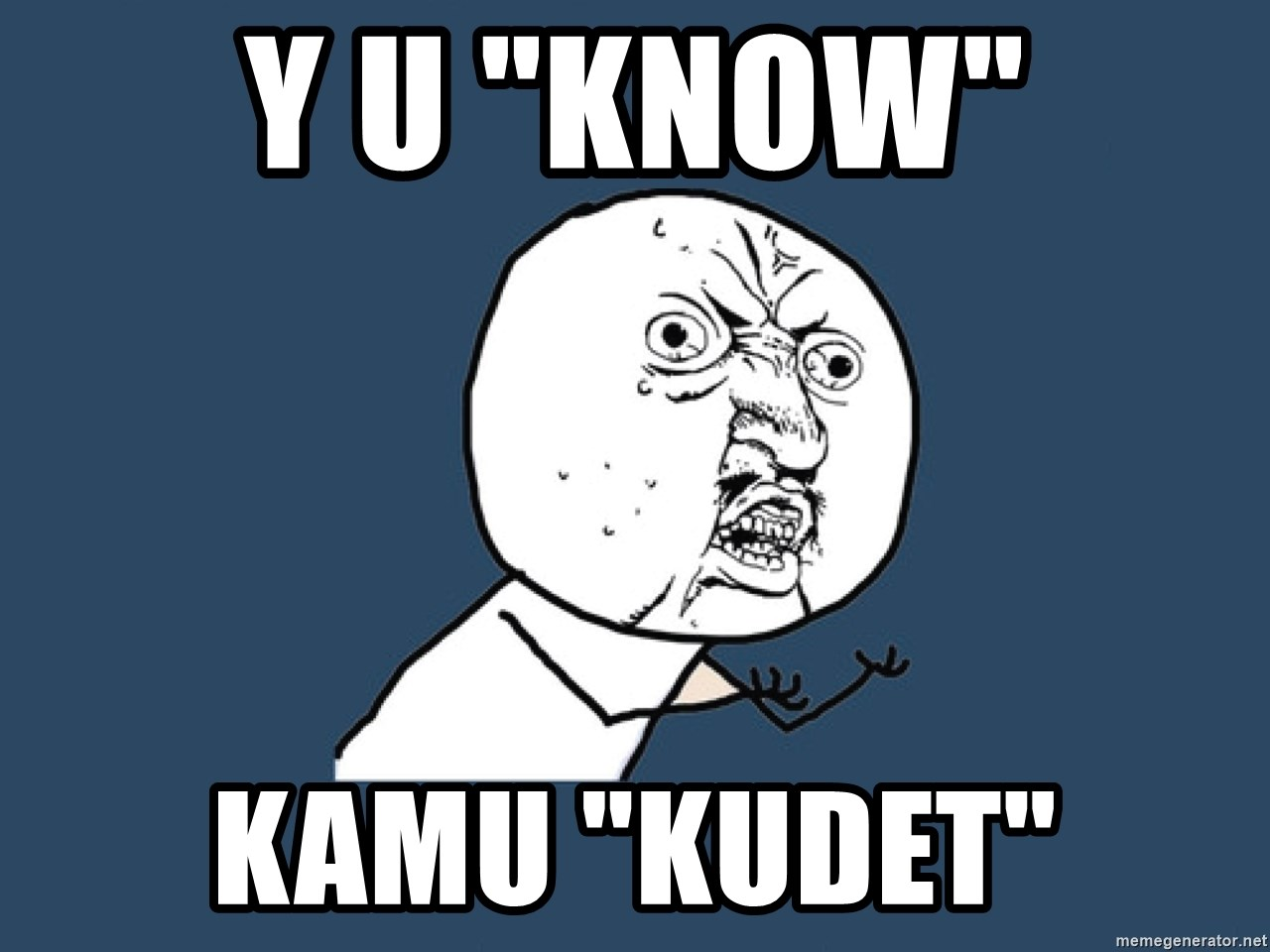 "Y U No - Y U ""Know"" kamu ""kudet"""
