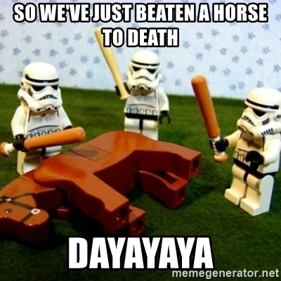 Beating a Dead Horse stormtrooper - SO WE'VE JUST BEATEN A HORSE TO DEATH DAYAYAYA