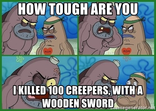 How tough are you - HOW TOUGH ARE YOU I KILLED 100 CREEPERS, WITH A WOODEN SWORD