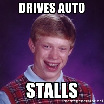 Bad Luck Brian - DRIVES AUTO STALLS