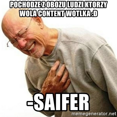 Right In The Childhood Man - pochodze z obozu ludzi ktorzy wola content wotlka :D -SAIFER