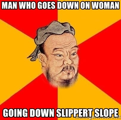 Wise Confucius - man who goes down on woman going down slippert slope